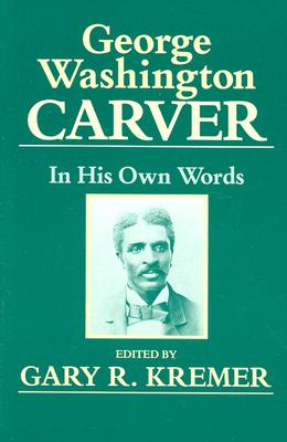 George Washington Carver By Carver, George W./ Kremer, Gary R. (EDT)/ Kremer, Gary R.